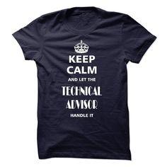 keep calm and let the TECHNICAL ADVISOR handle it T Shirt, Hoodie, Sweatshirt
