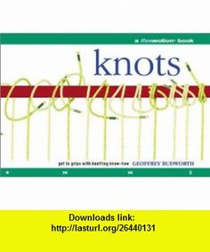 Knots A Flowmotion Book Get to Grips with Knotting Know-How (9780806993775) Geoffrey Budworth , ISBN-10: 0806993774  , ISBN-13: 978-0806993775 ,  , tutorials , pdf , ebook , torrent , downloads , rapidshare , filesonic , hotfile , megaupload , fileserve