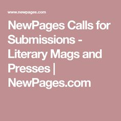 NewPages Calls for Submissions - Literary Mags and Presses | NewPages.com