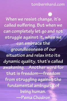 Resisting change is suffering...