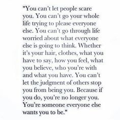 Never let others stop you from being you.