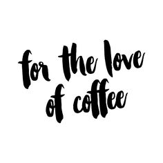 'For the Love of Coffee'