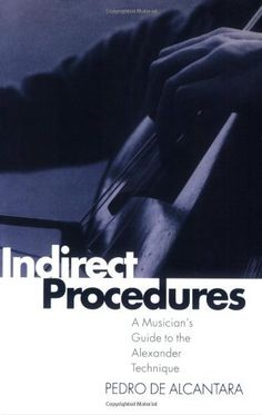 Indirect Procedures: A Musician's Guide to the Alexander Technique (Clarendon Paperbacks) Alexander Technique, Do What Is Right, Health Problems, Fitness Diet, Stress, Author, How To Apply, Reading, April 24