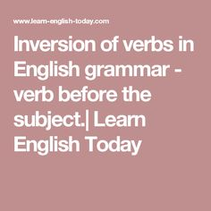 Inversion of verbs in English grammar - verb before the subject.| Learn  English Today