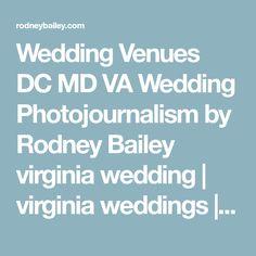 Wedding Venues DC MD VA Wedding Photojournalism by Rodney Bailey virginia wedding | virginia weddings | virginia wedding photography | virginia wedding venues | va wedding photos | northern virginia wedding | virginia wedding venues | virginia wedding photographers | dc wedding | VA wedding | MD wedding | dc wedding venues | virginia wedding photographer |