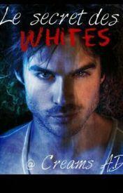 Le Secret des Whites -- by Audrey Douet [Wattpad Story - ongoing] -- http://www.wattpad.com/story/3692830-le-secret-des-whites