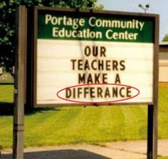 Spelling, capitalization, and punctuation error. Our teachers make a difference.