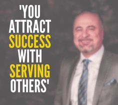 """You attract success with serving others"""