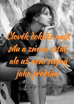 Člověk dokáže najít sílu a znovu vstát, ale už není stejný jako předtím. Emotional Pain, Just Smile, Carpe Diem, Self Improvement, Motto, Personal Development, Quotations, Thats Not My, Motivational Quotes