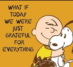 Think every single day what you're grateful for and record it on paper! Charlie Brown and snoopy quote. Good Quotes, Life Quotes Love, Me Quotes, Motivational Quotes, Inspirational Quotes, What If Quotes, Powerful Quotes, Crush Quotes, Happy Quotes