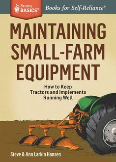 This Storey Basics title offers exactly what you need to know to keep your small farm's equipment in good working order. Long-time farmers Steve and Ann Larkin Hansen cover everything from tractors an
