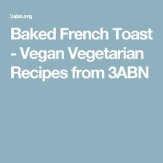 Baked French Toast - Vegan Vegetarian Recipes from 3ABN