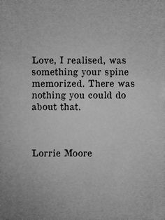 Love, I realised, was something your spine memorized.  There was nothing you could do about that.
