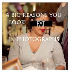 "This article is about looking your most ""flattering"" in photos. Semantics or not, fat or skinny, not one person is trying to looking heavier or more unflattering than they are.  http://thehautegirl.com/2014/05/14/4-big-reasons-you-look-fat-in-photographs/"