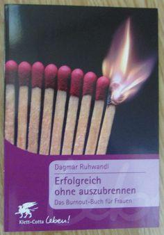 Erfolgreich ohne auszubrennen * Burnout Buch für Frauen * Dagmar Ruhwandl 2007