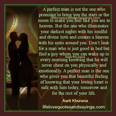 A perfect man is not the one who promises to bring you the stars or the moon to make you feel like you are in heaven. But the one who illuminates your darkest nights with his soulful and divine love and creates a heaven with his arms around you. Don't look for a man […]