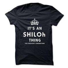 Its An SHILOH Thing. You Wouldns Understand - #tee trinken #sweaters for fall. THE BEST => https://www.sunfrog.com/No-Category/Its-An-SHILOH-Thing-You-Wouldns-Understand.html?68278