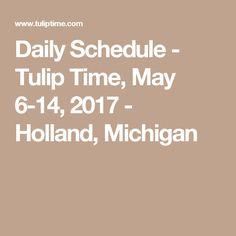 Daily Schedule - Tulip Time, May 6-14, 2017 - Holland, Michigan