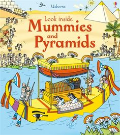 Look inside mummies and pyramids by Rob Lloyd Jones 932 JON Lift the flaps to explore the tombs of Ancient Egyptian pharaohs. See how mighty pyramids were built, discover how mummies were made, and hunt for golden treasures in the Valley of the Kings.