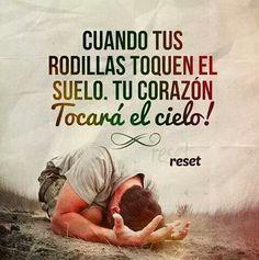 Cuando tus rodillas toquen el suelo, tu corazón tocará el cielo. Reset