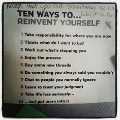 Ten ways to reinvent yourself (plus the all important 11th added by my wife)