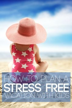 How to Plan a Stress Free Vacation with Kids