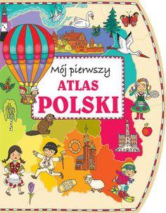 Mój pierwszy atlas Polski - PRACA ZBIOROWA