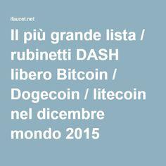 Il più grande lista / rubinetti DASH libero Bitcoin / Dogecoin / litecoin nel dicembre mondo 2015