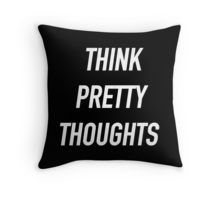 Think Pretty Thoughts (White) - Hipster/Tumblr/Funny/Trendy Meme Throw Pillow