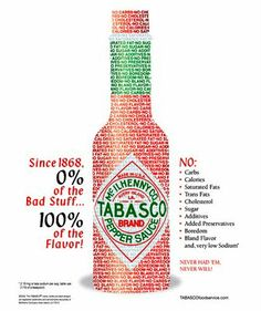 "A brilliant ad from Tabasco sauce, which has remained the same since Ad quote: ""Since 1868 of the Bad of the Good Flav."