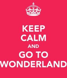 KEEP CALM AND GO TO WONDERLAND - KEEP CALM AND CARRY ON Image Generator