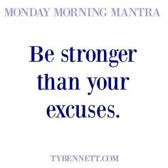 Be stronger than your excuses. #mondaymorningmantra