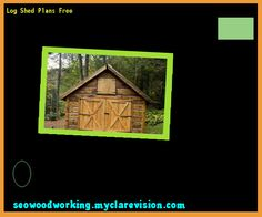 Log Shed Plans Free 155529 - Woodworking Plans and Projects!