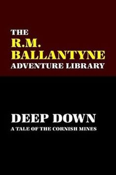 Deep Down: A Tale of the Cornish Mines, by R. M. Ballantyne (Paperback)