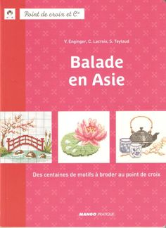 Published 2014 71 Pages Ride in Asia - Patterns of Cross Stitch It is French Craft Book. Its not Japanese Craft Book. There are PATTERN PAGES and language is FRENCH with easy to understand diagrams and how-to make instructions French Embroidery Books: Cross Stitch Magazines, Cross Stitch Books, Cross Stitch Charts, Cross Stitch Embroidery, Cross Stitch Patterns, French Crafts, Japanese Embroidery, Tapestry Crochet, Crochet Chart