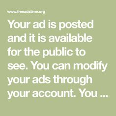 Your ad is posted and it is available for the public to see. You can modify your ads through your account. You have access to more number of features comparing to none members Employment Opportunities, Cool Sunglasses, Accounting, Public, Thankful, Ads, English Bulldogs, Homes, Number