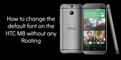 How to Change Fonts on your HTC One (M8) without any Root Access?