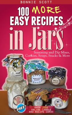 Free Kindle Book For A Limited Time : 100 More Easy Recipes in Jars by Bonnie Scott Mason Jar Meals, Meals In A Jar, Mason Jars, Wine Recipes, Snack Recipes, Easy Recipes, Jar Gifts, Food Gifts, Free Kindle Books