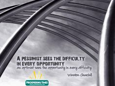 A pessimist sees the difficulty in every opportunity an optimist sees the opportunity in every difficulty.  See More Photos @ prosperingtimes.com