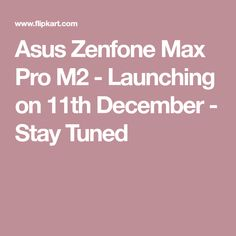 Asus Zenfone Max Pro M2 - Launching on 11th December - Stay Tuned