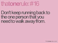 Oh my goodness - Hear that quote NEVER, EVER ...etc. go back to someone you need to walk away from - SEE DANGER SIGN AND RUN THE OTHER WAY and NEVER, EVER HAVE ANYTHING TO DO WITH THAT PERSON AGAIN!!!