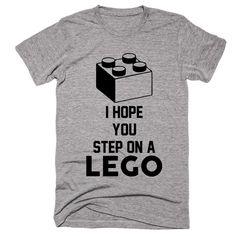 I Hope You Step On A Lego T-shirt