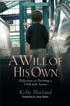 A Will of His Own: Reflections on Parenting a Child with Autism by Kelly Harland,http://www.amazon.com/dp/1843108690/ref=cm_sw_r_pi_dp_hyZpsb0R6D185Z4W