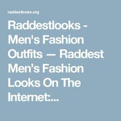 Raddestlooks - Men's Fashion Outfits — Raddest Men's Fashion Looks On The Internet:...