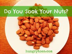 Hungry Toes: Do You Soak Your Nuts? You Should.