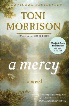 "A Mercy.  An amazing and deeply moving book.  Read it to find out what the ""mercy"" is...."