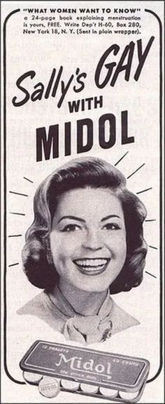 """theniftyfifties: """" Sally's GAY With MIDOL. booklet sent in plain wrapper). """" I dunno about gay, but my cousin is lesbian and if you see her without Midol during that time of month…yeah, you should just turn around and walk away. Never met. Funny Vintage Ads, Funny Ads, Vintage Humor, Vintage Posters, Retro Vintage, Vintage Signs, Vintage Toys, Funny Stuff, Vintage Ads"""