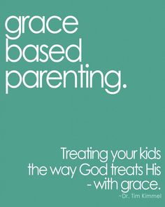 Grace Based Parenting. Treating your kids the way God treats His- with grace. http://familymatters.net/grace-based-parenting/