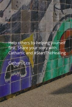 Help others by helping yourself first. Share your story with Cathartic and #StartTheHealing  Cathartic.co