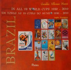 Título: O Brasil em todas as 19 copas do mundo (1930-2010) Autor: Geraldo Affonso Muzzi Editora: Pontes Editores, 2009